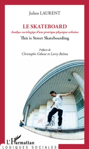Le skateboard analyse sociologique d'une pratique physique urbaine : This is street skateboarding